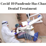 How Covid-19 Pandemic Has Changed Dental Treatment